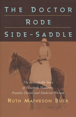 The Doctor Rode Side-Saddle: The Remarkable Story of Elizabeth Matheson, Frontier Doctor and Medicine Woman (Paperback)