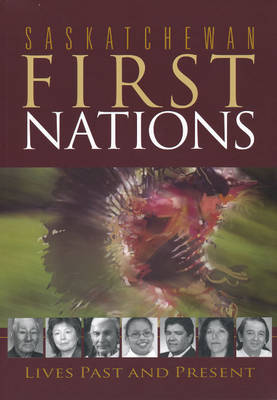Saskatchewan First Nations: Lives Past and Present (Paperback)