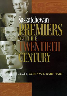 Saskatchewan Premiers of the Twentieth Century (Paperback)