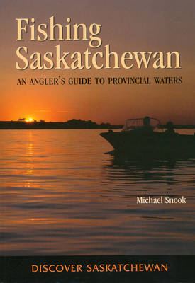 Fishing Saskatchewan: An Angler's Guide to Provincial Waters (Paperback)