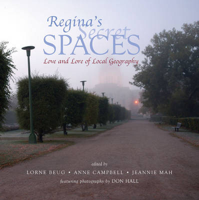 Regina's Secret Spaces: Love and Lore of Local Geography (Paperback)