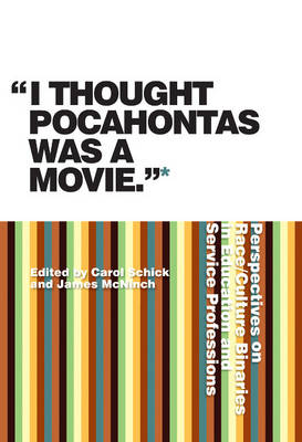 """""""I Thought Pocahontas Was a Movie"""": Perspectives on Race/Culture Binaries in Education and Service Professions (Paperback)"""