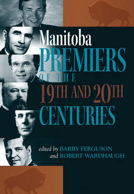 Manitoba Premiers of the 19th and 20th Centuries (Paperback)