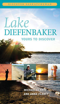 Lake Diefenbaker: Yours to Discover (Paperback)