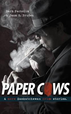 Paper Cows: & More Saskatchewan Crime Stories (Paperback)