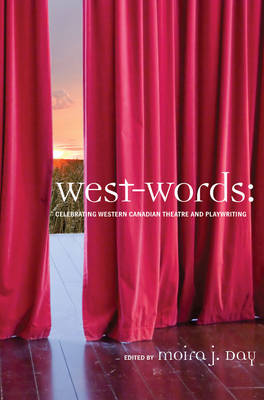 West-words: Celebrating Western Canadian Theatre and Playwriting (Paperback)