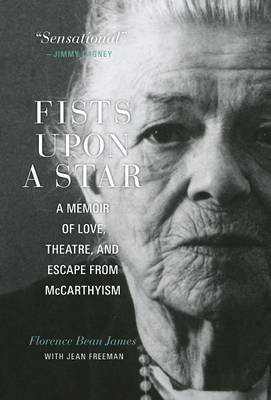 Fists upon a Star: A Memoir of Love, Theatre, and Escape from McCarthyism (Hardback)