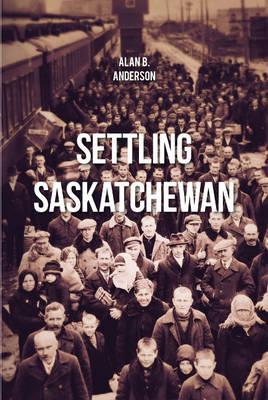 Settling Saskatchewan (Paperback)