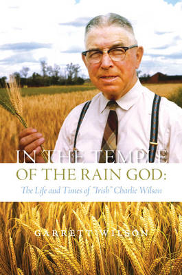 """In the Temple of the Rain God: The Life and Times of """"Irish"""" Charlie Wilson (Paperback)"""