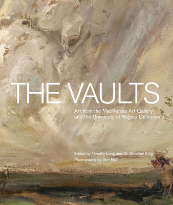 The Vaults: Art from the MacKenzie Art Gallery and the University of Regina Collections (Hardback)