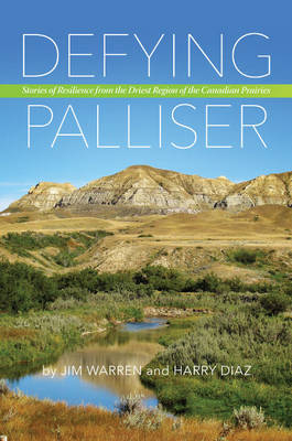 Defying Palliser: Stories of Resilience from the Driest Region of the Canadian Prairies (Paperback)