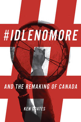 #IdleNoMore: And the Remaking of Canada (Paperback)