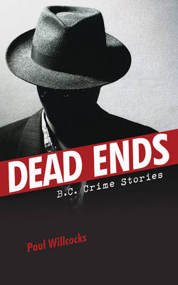 Dead Ends: B.C. Crime Stories (Paperback)