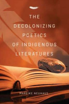 The Decolonizing Poetics of Indigenous Literature (Paperback)