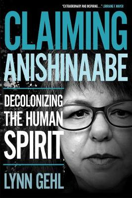 Claiming Anishinaabe: Decolonizing the Human Spirit (Paperback)