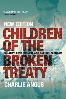 Children of the Broken Treaty: Canada's Lost Promise and One Girl's Dream (Paperback)