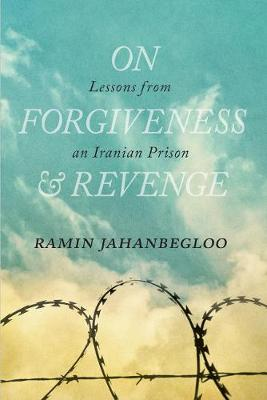 On Forgiveness and Revenge: Lessons from an Iranian Prison (Hardback)