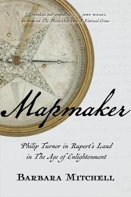 Mapmaker: Philip Turnor in Rupert's Land in the Age of Enlightenment (Hardback)