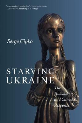 Starving Ukraine: The Holodomor and Canada's Response (Hardback)