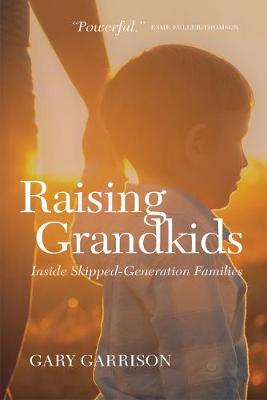Raising Grandkids: Inside Skipped-Generation Families (Paperback)