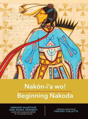 Nakon-i'a wo! Beginning Nakoda (Hardback)