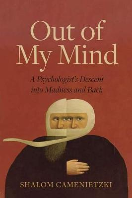 Out of My Mind: A Psychologistas Descent into Madness and Back (Hardback)