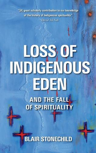 Loss of Indigenous Eden and the Fall of Spirituality (Hardback)