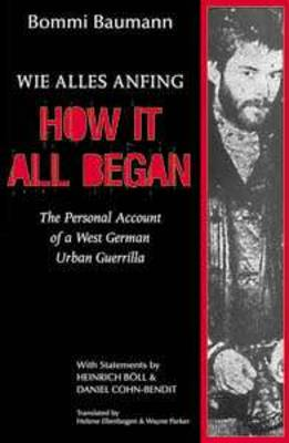 How It All Began: The Personal Account of a West German Urban Guerrilla (Paperback)