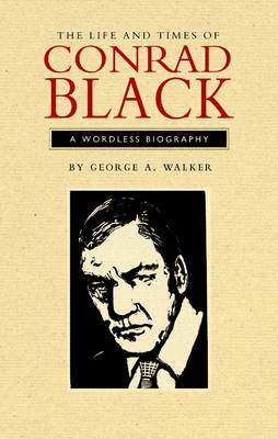 The Life and Times of Conrad Black: A Wordless Biography - Graphic Novels 6 (Paperback)