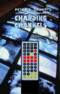 Changing Channels: Confessions of a Canadian Communications Lawyer (Paperback)