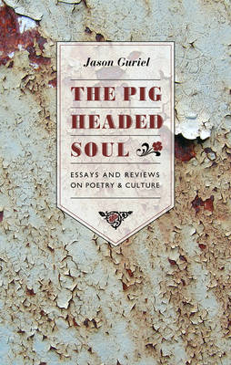 The Pigheaded Soul: Essays and Reviews on Poetry and Culture (Paperback)
