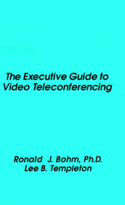 The Executive Guide to Video Teleconferencing (Hardback)