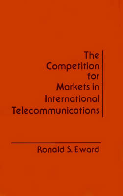 The Competition for Markets in International Communications (Hardback)