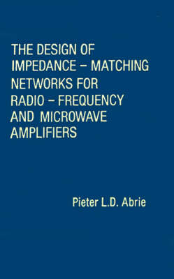 The Design of Impedance-matching Networks for Radio-frequency and Microwave Amplifiers - Microwave Library (Hardback)