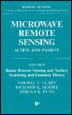 Microwave Remote Sensing: Radar Remote Sensing and Surface Scattering and Emission Theory v. 2 - Remote sensing library (Hardback)