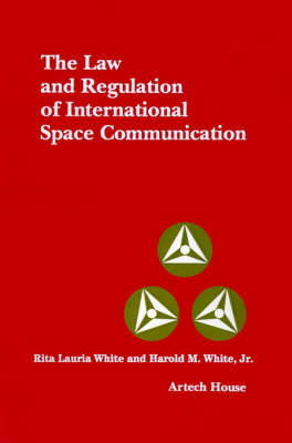 The Law and Regulation of International Space and Communication - Telecommunications Library (Hardback)