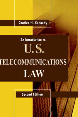 An Introduction to U.S.Telecommunications Law - Telecommunications Library (Hardback)