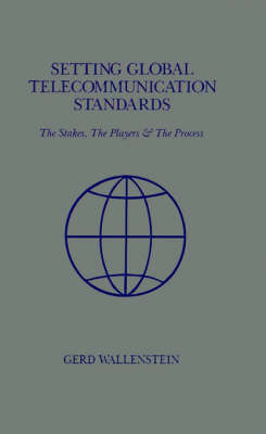 Setting Global Telecommunications Standards: The Stakes, the Players and the Process - Telecommunications Library (Hardback)