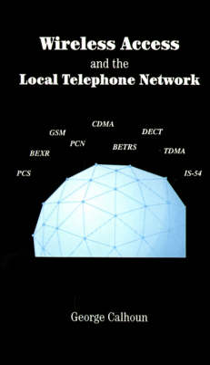 Wireless Access and the Local Telephone Network - Telecommunications Library (Hardback)