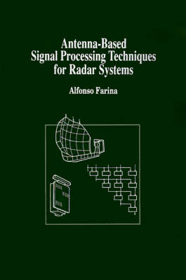 Antenna-based Signal Processing Techniques for Radar Systems - Antennas & Propagation Library (Hardback)