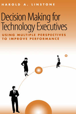 Decision-making for Technology Executives: Using Multiple Perspectives to Improve Performance - Technology Management Library (Hardback)