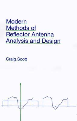 Modern Methods of Reflector Antenna Analysis and Design - Antennas & Propagation Library (Hardback)