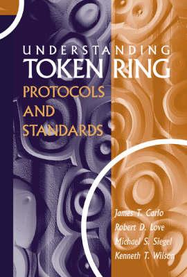 Understanding Token Ring Protocols and Standards - Telecommunications S. (Hardback)