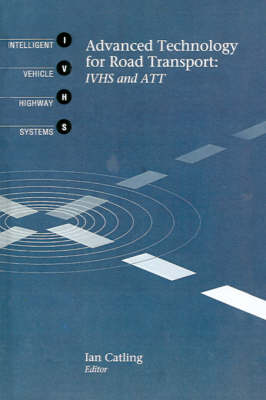 Advanced Technology for Road Transport: IVHS and ATT - Mobile Communications Library (Hardback)