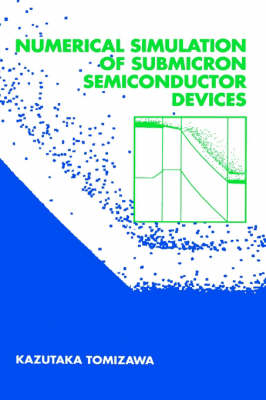 Numerical Simulation of Submicron Semiconductor Devices - Electronic Materials & Devices Library (Hardback)