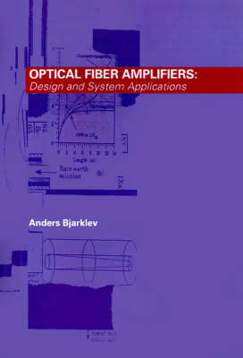 Optical Fiber Amplifiers: Design and System Applications - Optoelectronics Library (Hardback)