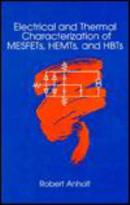 Electrical and Thermal Characterization of MESFETs, HEMTs and HBTs - Microwave Library (Hardback)