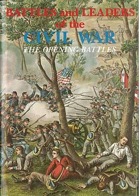 Battles and Leaders of the Civil War: The Opening Battles v. 1 (Hardback)