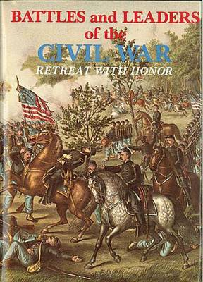 Battles and Leaders of the Civil War: Retreat with Honor v. 4 (Hardback)