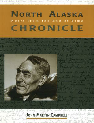 North Alaska Chronicles: Notes from the End of Time (Paperback)